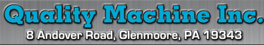 Quality Machine Inc. - 8 Andover Road - Glenmoore, PA 19343
